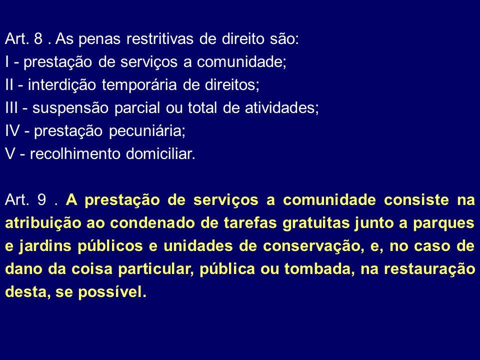 Art. 8. As penas restritivas de direito são: I - prestação de serviços a comunidade; II - interdição temporária de direitos; III - suspensão parcial o