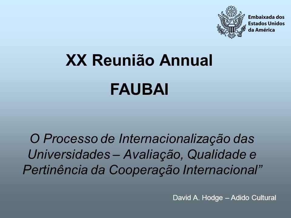 O Processo de Internacionalização das Universidades – Avaliação, Qualidade e Pertinência da Cooperação Internacional David A. Hodge – Adido Cultural X