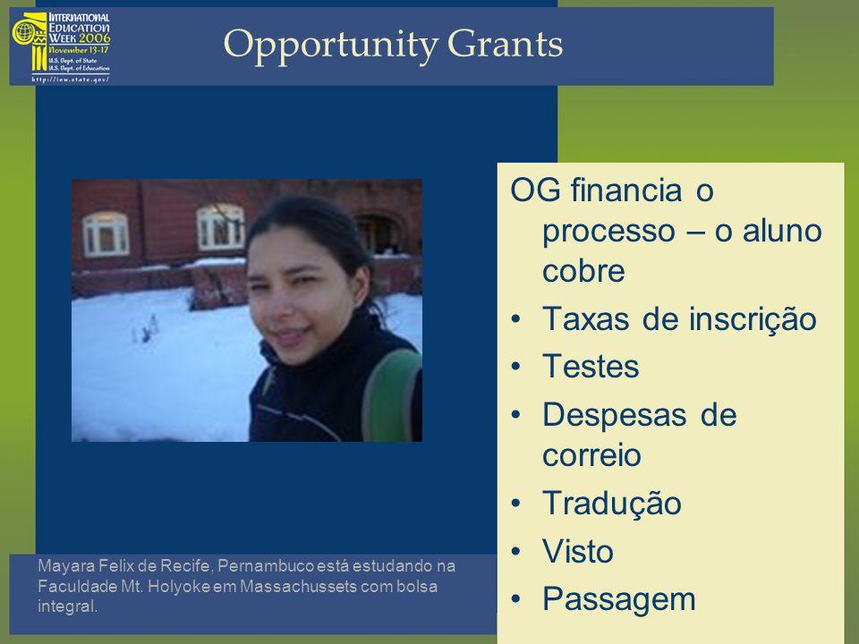 Opportunity Grants OG financia o processo – o aluno cobre Taxas de inscrição Testes Despesas de correio Tradução Visto Passagem Mayara Felix de Recife