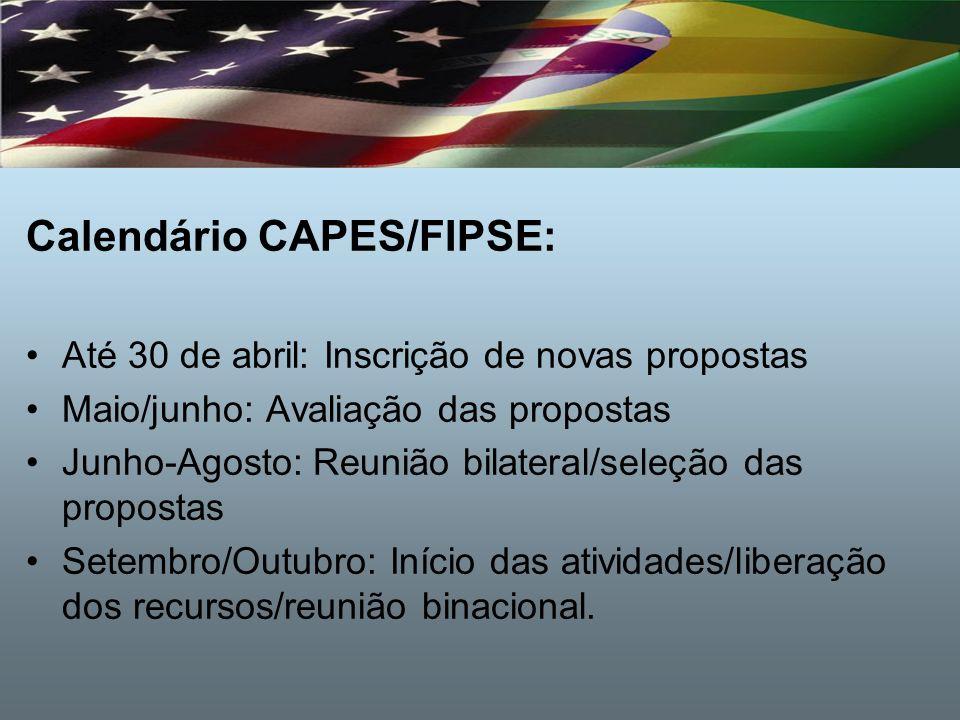 Calendário CAPES/FIPSE: Até 30 de abril: Inscrição de novas propostas Maio/junho: Avaliação das propostas Junho-Agosto: Reunião bilateral/seleção das