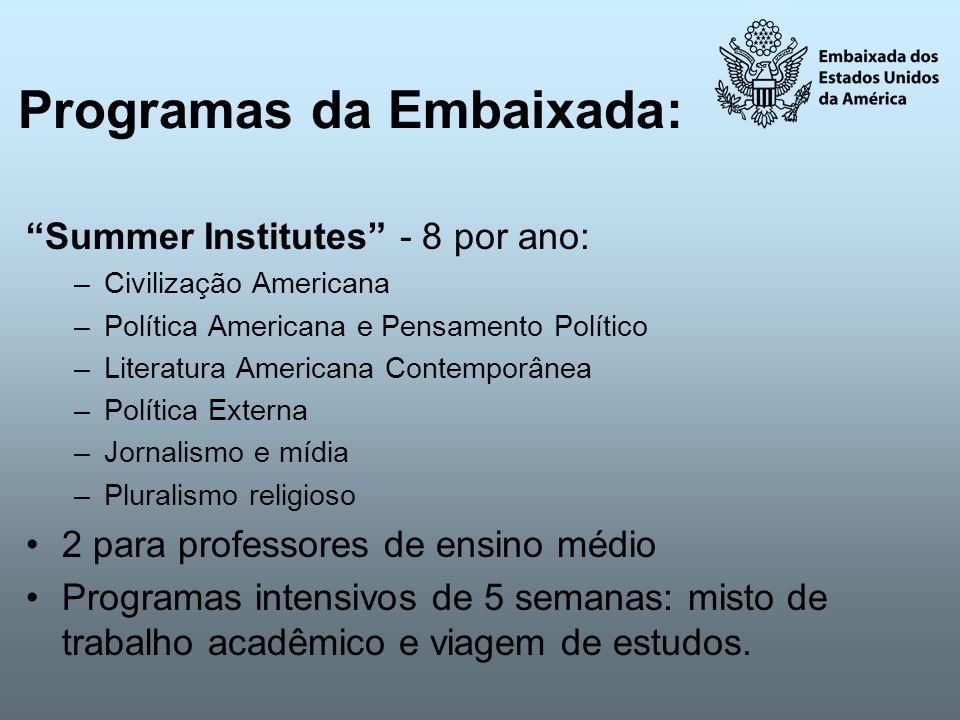 Programas da Embaixada: Summer Institutes - 8 por ano: –Civilização Americana –Política Americana e Pensamento Político –Literatura Americana Contempo