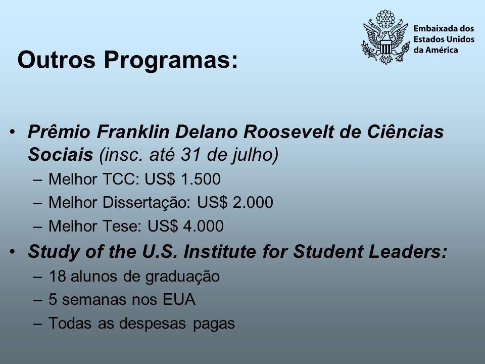 Outros Programas: Prêmio Franklin Delano Roosevelt de Ciências Sociais (insc. até 31 de julho) –Melhor TCC: US$ 1.500 –Melhor Dissertação: US$ 2.000 –