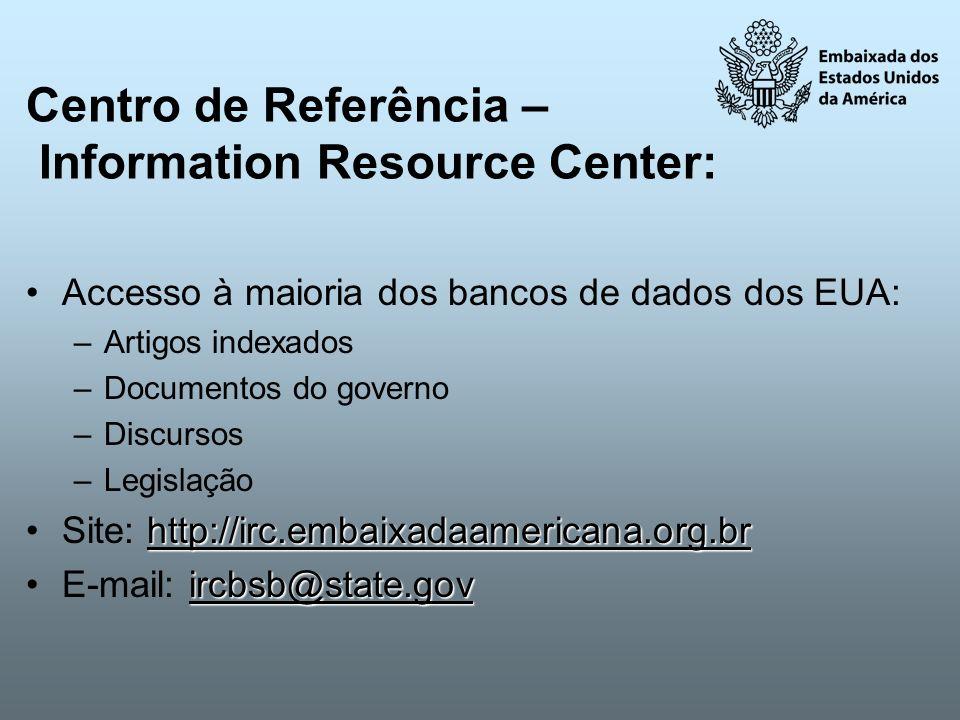 Centro de Referência – Information Resource Center: Accesso à maioria dos bancos de dados dos EUA: –Artigos indexados –Documentos do governo –Discurso