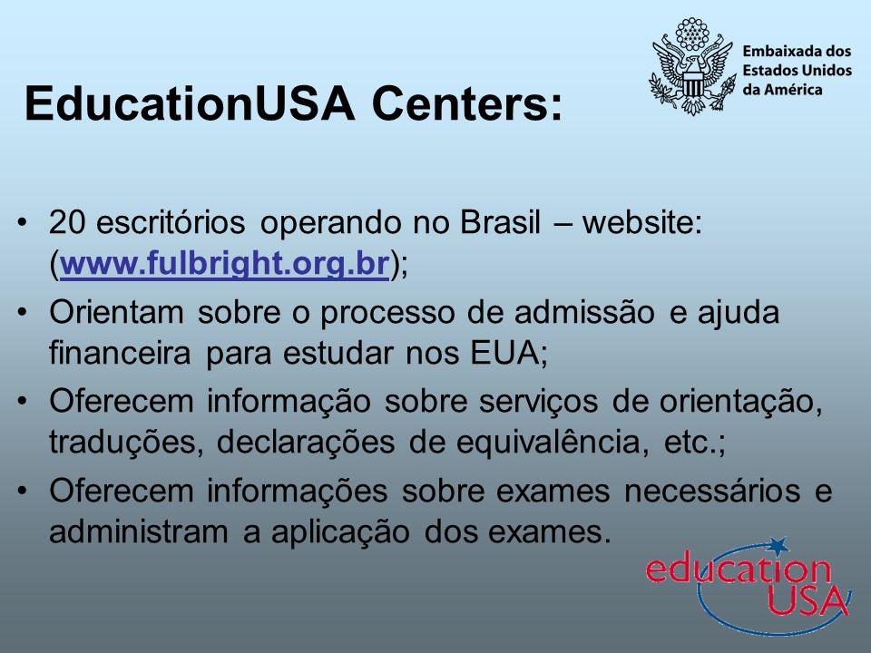 EducationUSA Centers: 20 escritórios operando no Brasil – website: (www.fulbright.org.br); Orientam sobre o processo de admissão e ajuda financeira pa