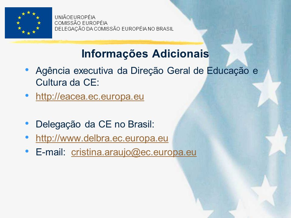 UNIÃOEUROPÉIA COMISSÃO EUROPÉIA DELEGAÇÃO DA COMISSÃO EUROPÉIA NO BRASIL Informações Adicionais Agência executiva da Direção Geral de Educação e Cultu