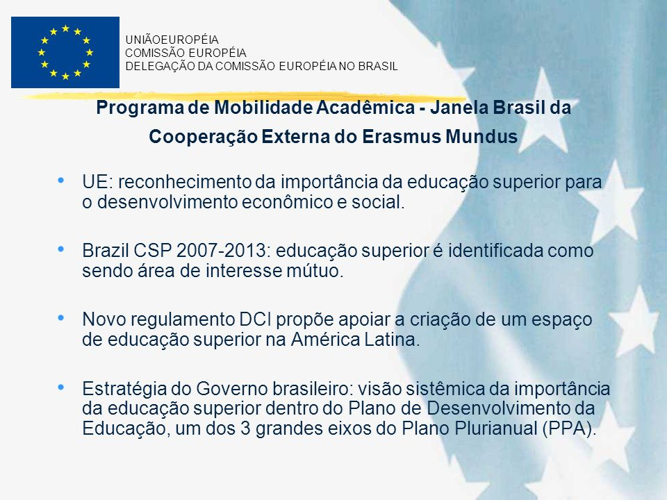 UNIÃOEUROPÉIA COMISSÃO EUROPÉIA DELEGAÇÃO DA COMISSÃO EUROPÉIA NO BRASIL Programa de Mobilidade Acadêmica - Janela Brasil da Cooperação Externa do Era