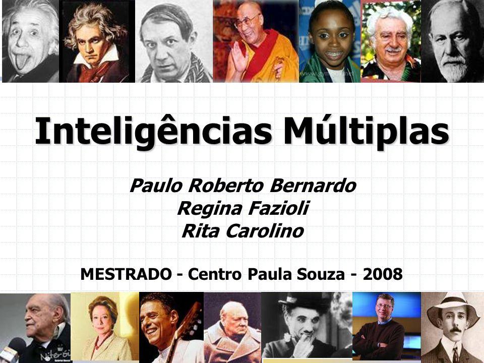 Inteligências Múltiplas Paulo Roberto Bernardo Regina Fazioli Rita Carolino MESTRADO - Centro Paula Souza - 2008