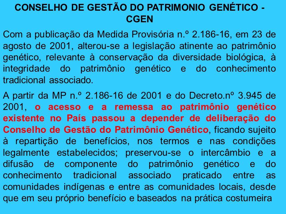 CONSELHO DE GESTÃO DO PATRIMONIO GENÉTICO - CGEN Com a publicação da Medida Provisória n.º 2.186-16, em 23 de agosto de 2001, alterou-se a legislação