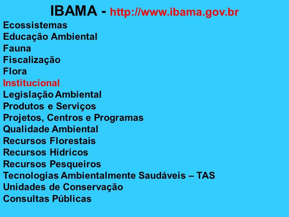 IBAMA - http://www.ibama.gov.br Ecossistemas Educação Ambiental Fauna Fiscalização Flora Institucional Legislação Ambiental Produtos e Serviços Projet