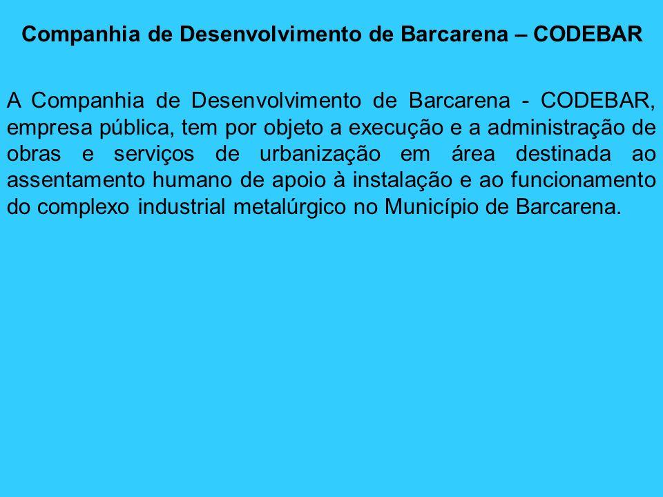 A Companhia de Desenvolvimento de Barcarena - CODEBAR, empresa pública, tem por objeto a execução e a administração de obras e serviços de urbanização