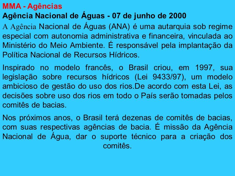MMA - Agências Agência Nacional de Águas - 07 de junho de 2000 A Agência Nacional de Águas (ANA) é uma autarquia sob regime especial com autonomia adm