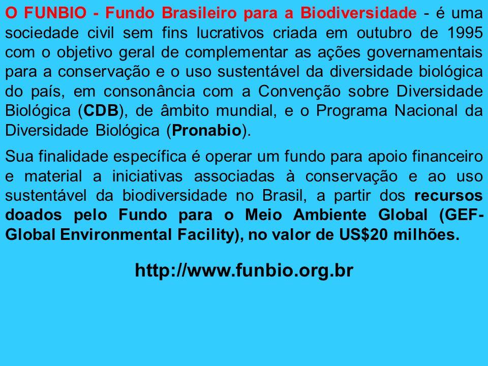 O FUNBIO - Fundo Brasileiro para a Biodiversidade - é uma sociedade civil sem fins lucrativos criada em outubro de 1995 com o objetivo geral de comple