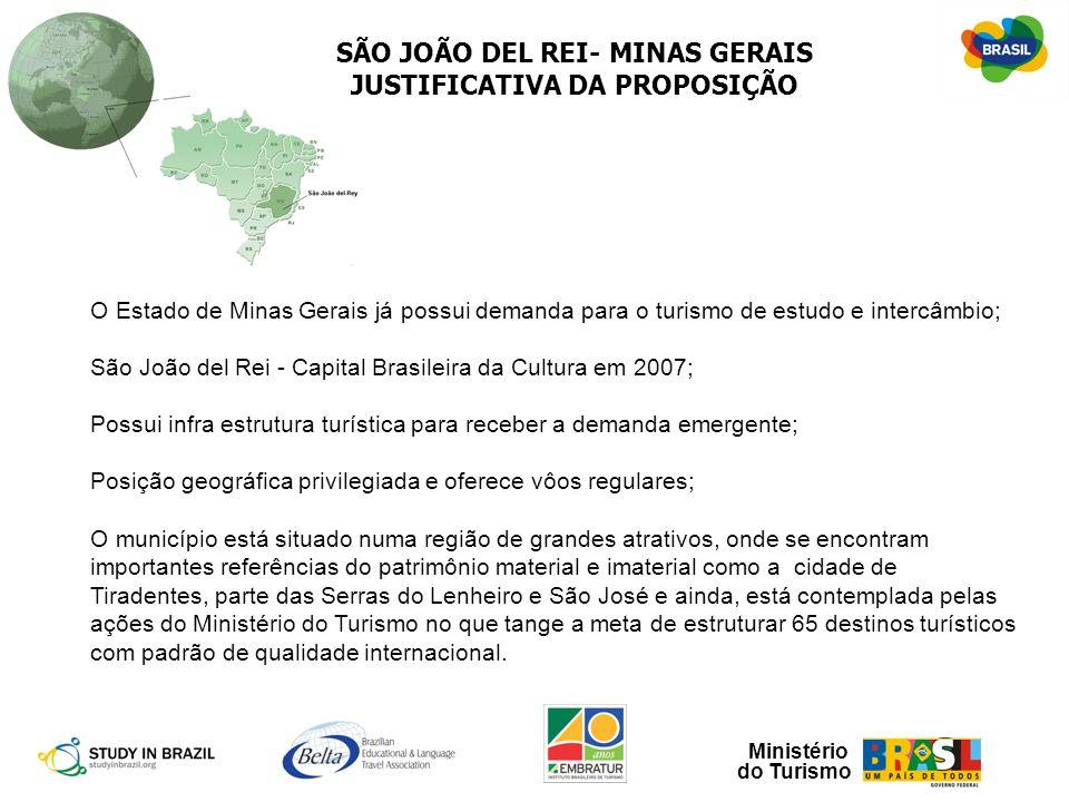 Ministério do Turismo SÃO JOÃO DEL REI- MINAS GERAIS JUSTIFICATIVA DA PROPOSIÇÃO O Estado de Minas Gerais já possui demanda para o turismo de estudo e