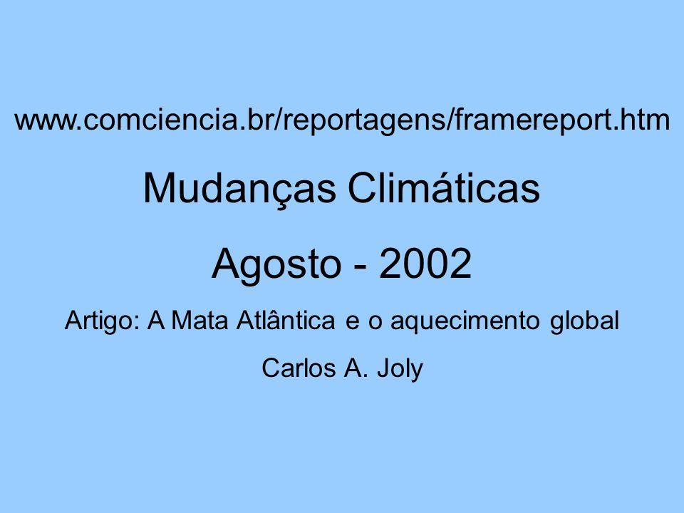 www.comciencia.br/reportagens/framereport.htm Mudanças Climáticas Agosto - 2002 Artigo: A Mata Atlântica e o aquecimento global Carlos A. Joly