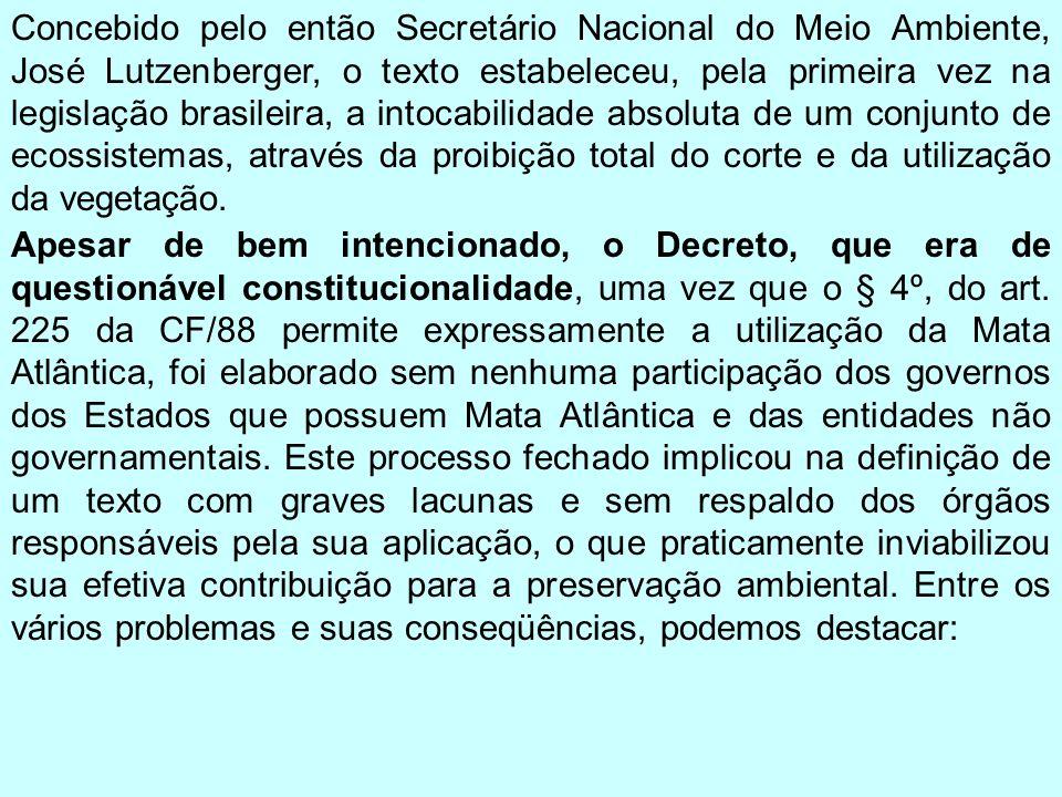Concebido pelo então Secretário Nacional do Meio Ambiente, José Lutzenberger, o texto estabeleceu, pela primeira vez na legislação brasileira, a intoc