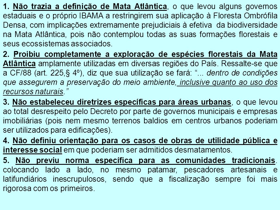 1. Não trazia a definição de Mata Atlântica, o que levou alguns governos estaduais e o próprio IBAMA a restringirem sua aplicação à Floresta Ombrófila