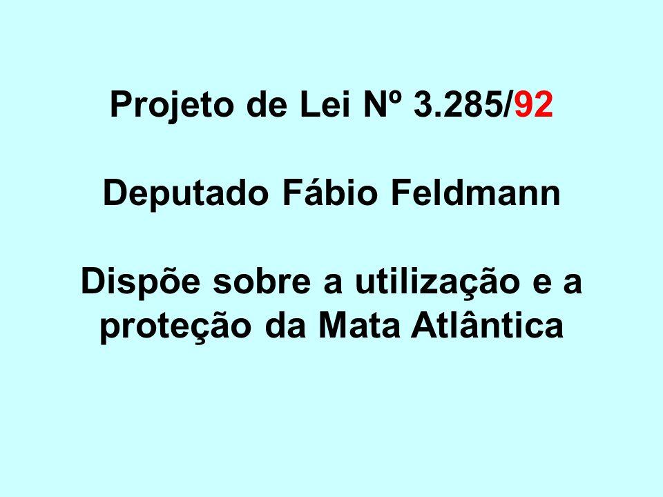 Projeto de Lei Nº 3.285/92 Deputado Fábio Feldmann Dispõe sobre a utilização e a proteção da Mata Atlântica