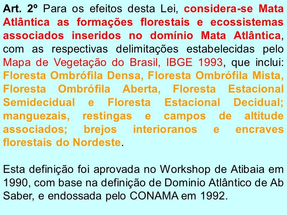 Art. 2º Para os efeitos desta Lei, considera-se Mata Atlântica as formações florestais e ecossistemas associados inseridos no domínio Mata Atlântica,
