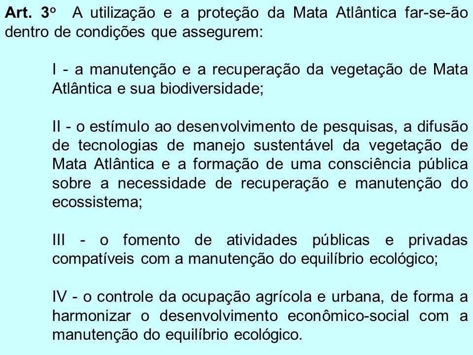 Art. 3 o A utilização e a proteção da Mata Atlântica far-se-ão dentro de condições que assegurem: I - a manutenção e a recuperação da vegetação de Mat