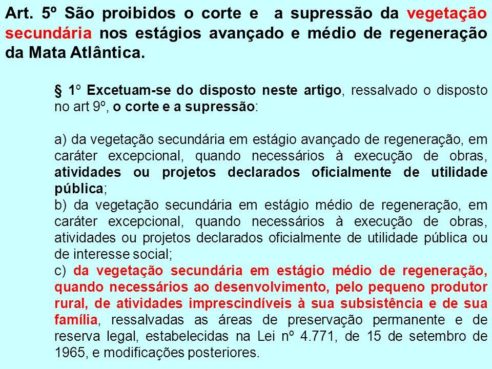 Art. 5º São proibidos o corte e a supressão da vegetação secundária nos estágios avançado e médio de regeneração da Mata Atlântica. § 1º Excetuam-se d