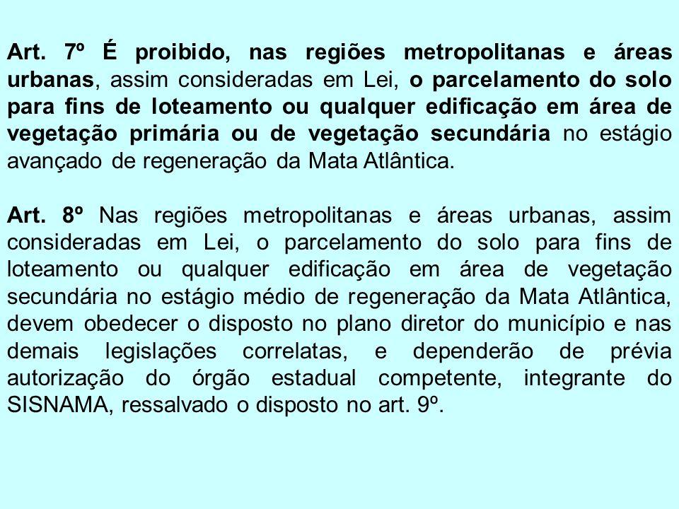 Art. 7º É proibido, nas regiões metropolitanas e áreas urbanas, assim consideradas em Lei, o parcelamento do solo para fins de loteamento ou qualquer