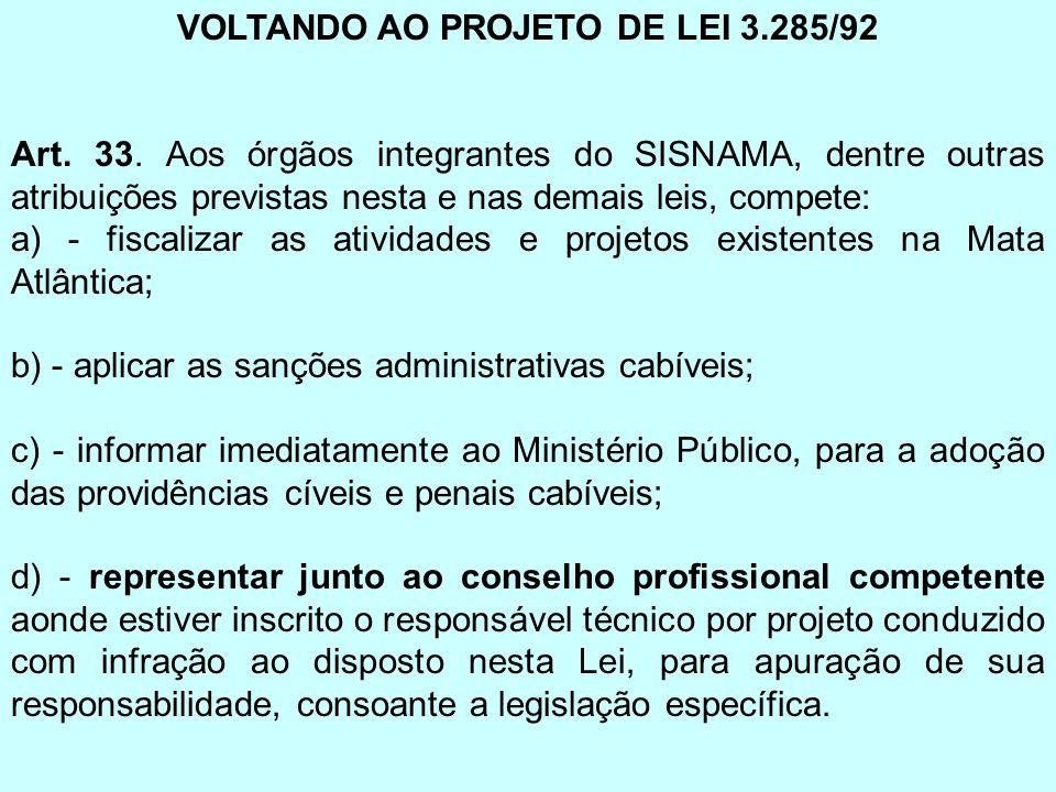 VOLTANDO AO PROJETO DE LEI 3.285/92 Art. 33. Aos órgãos integrantes do SISNAMA, dentre outras atribuições previstas nesta e nas demais leis, compete: