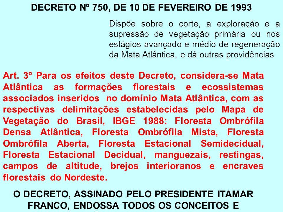 DECRETO Nº 750, DE 10 DE FEVEREIRO DE 1993 Dispõe sobre o corte, a exploração e a supressão de vegetação primária ou nos estágios avançado e médio de