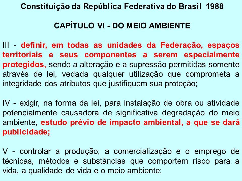 Constituição da República Federativa do Brasil 1988 CAPÍTULO VI - DO MEIO AMBIENTE III - definir, em todas as unidades da Federação, espaços territori