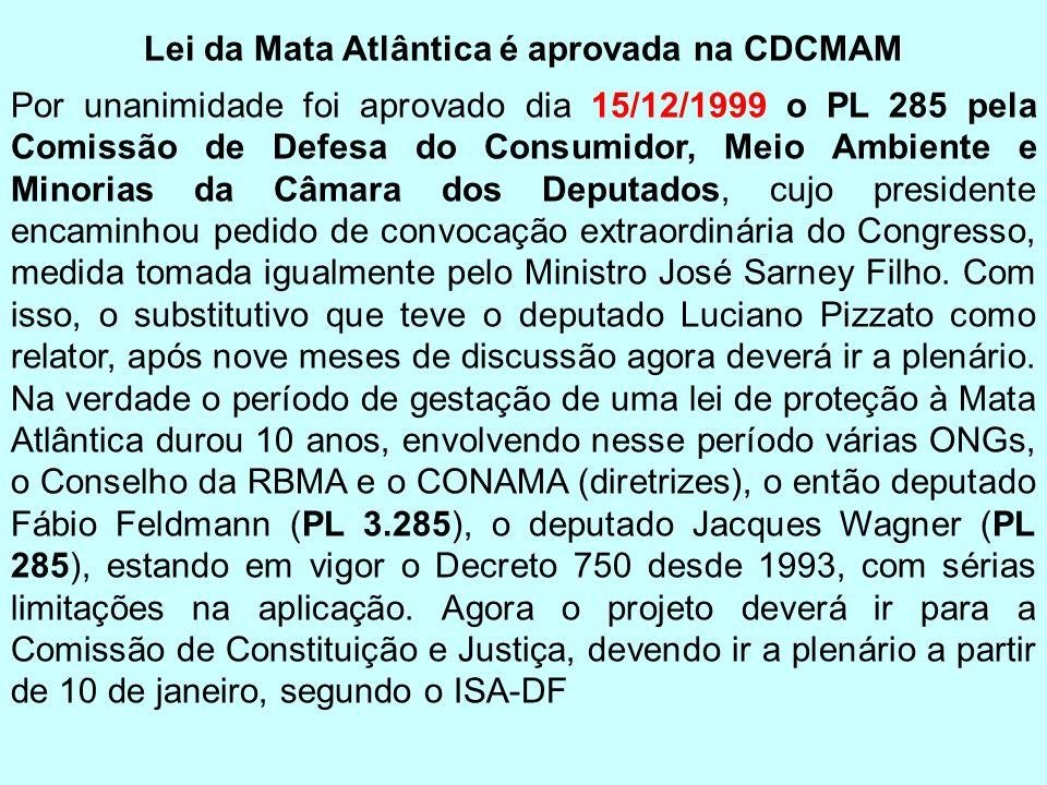 Lei da Mata Atlântica é aprovada na CDCMAM Por unanimidade foi aprovado dia 15/12/1999 o PL 285 pela Comissão de Defesa do Consumidor, Meio Ambiente e