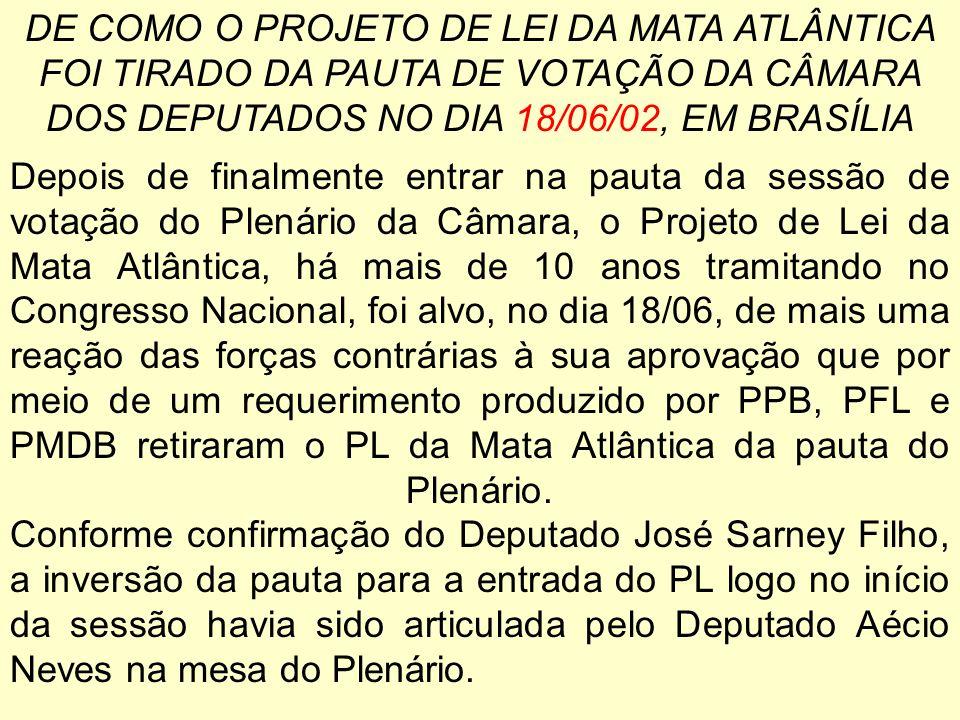DE COMO O PROJETO DE LEI DA MATA ATLÂNTICA FOI TIRADO DA PAUTA DE VOTAÇÃO DA CÂMARA DOS DEPUTADOS NO DIA 18/06/02, EM BRASÍLIA Depois de finalmente en