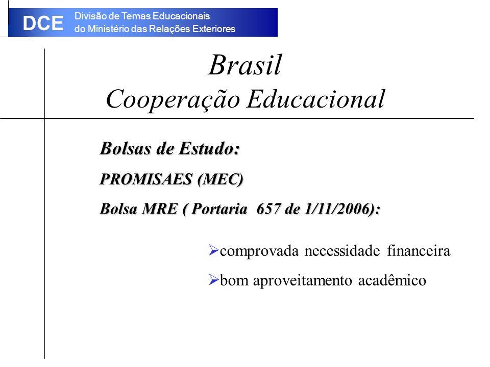 Divisão de Temas Educacionais do Ministério das Relações Exteriores DCE Brasil Cooperação Educacional Bolsas de Estudo: PROMISAES (MEC) Bolsa MRE ( Portaria 657 de 1/11/2006): comprovada necessidade financeira bom aproveitamento acadêmico