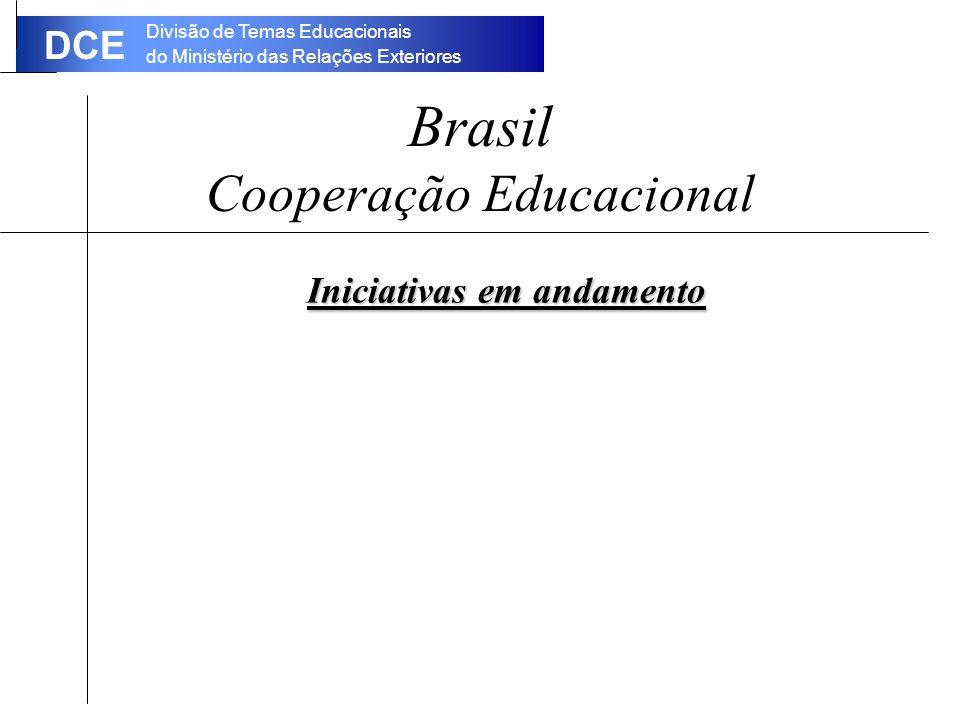 Divisão de Temas Educacionais do Ministério das Relações Exteriores DCE Brasil Cooperação Educacional Iniciativas em andamento