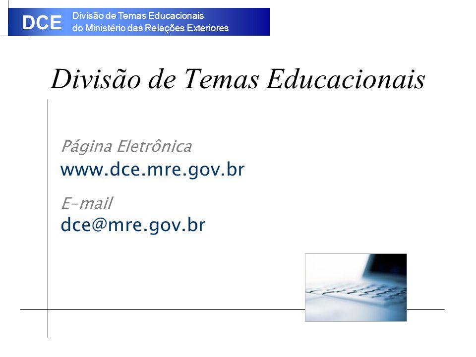 Divisão de Temas Educacionais do Ministério das Relações Exteriores DCE Divisão de Temas Educacionais Página Eletrônica www.dce.mre.gov.br E-mail dce@mre.gov.br