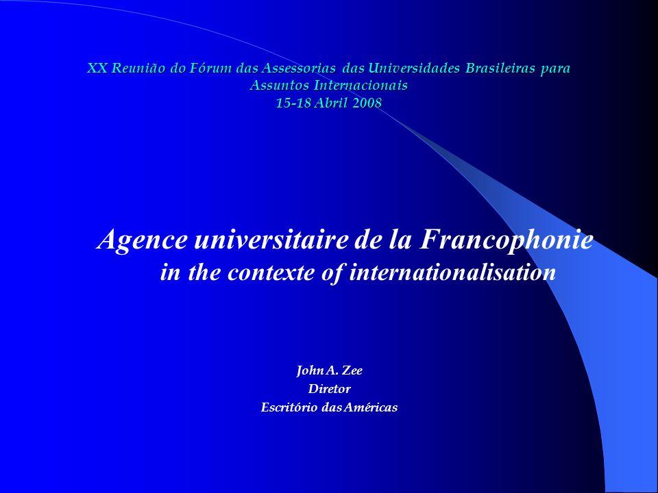 XX Reunião do Fórum das Assessorias das Universidades Brasileiras para Assuntos Internacionais 15-18 Abril 2008 AUF, an international organization founded in Montreal in 1961.