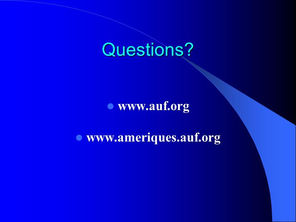 Questions www.auf.org www.ameriques.auf.org