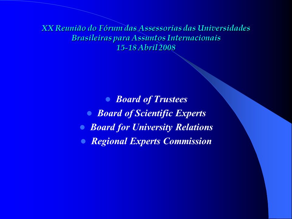 Board of Trustees Board of Scientific Experts Board for University Relations Regional Experts Commission