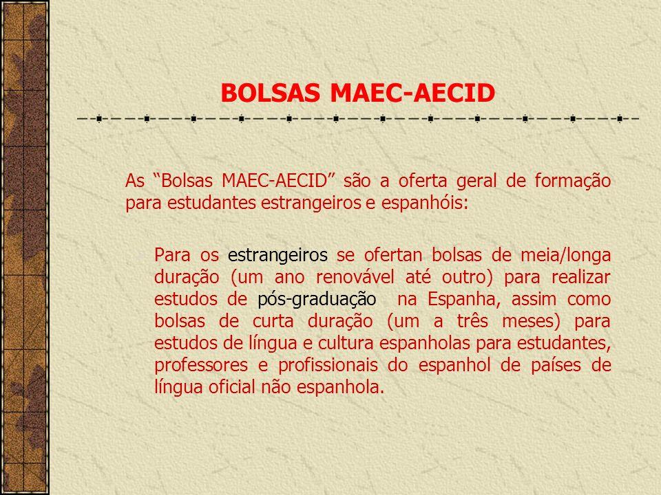 BOLSAS MAEC-AECID As Bolsas MAEC-AECID são a oferta geral de formação para estudantes estrangeiros e espanhóis: Para os estrangeiros se ofertan bolsas