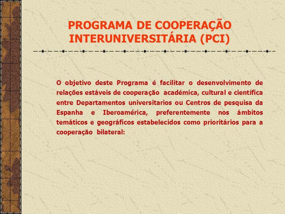 PROGRAMA DE COOPERAÇÃO INTERUNIVERSITÁRIA (PCI) O objetivo deste Programa é facilitar o desenvolvimento de relações estáveis de cooperação académica,