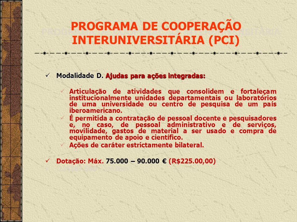 Modalidade D. Ajudas para ações integradas: Modalidade D. Ajudas para ações integradas: Articulação de atividades que consolidem e fortaleçam instituc