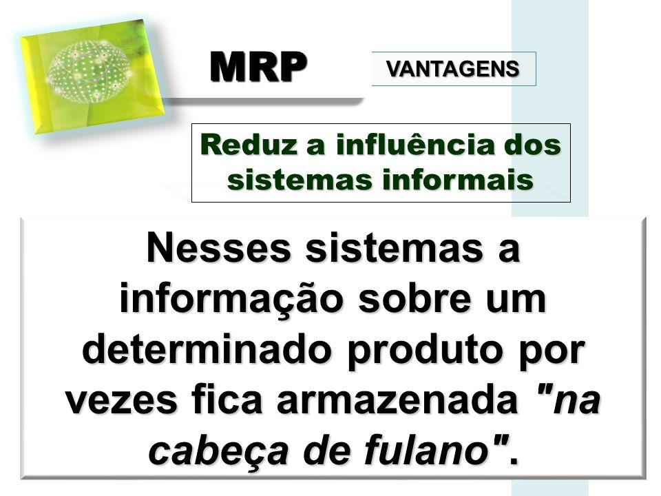 VANTAGENS MRPMRP Reduz a influência dos sistemas informais Nesses sistemas a informação sobre um determinado produto por vezes fica armazenada