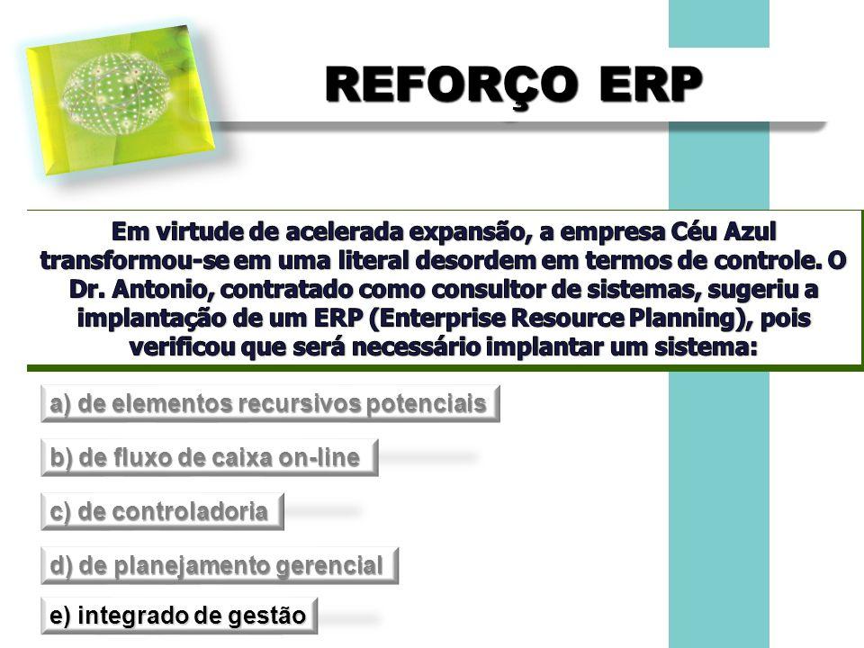 REFORÇO ERP a) de elementos recursivos potenciais b) de fluxo de caixa on-line c) de controladoria d) de planejamento gerencial e) integrado de gestão