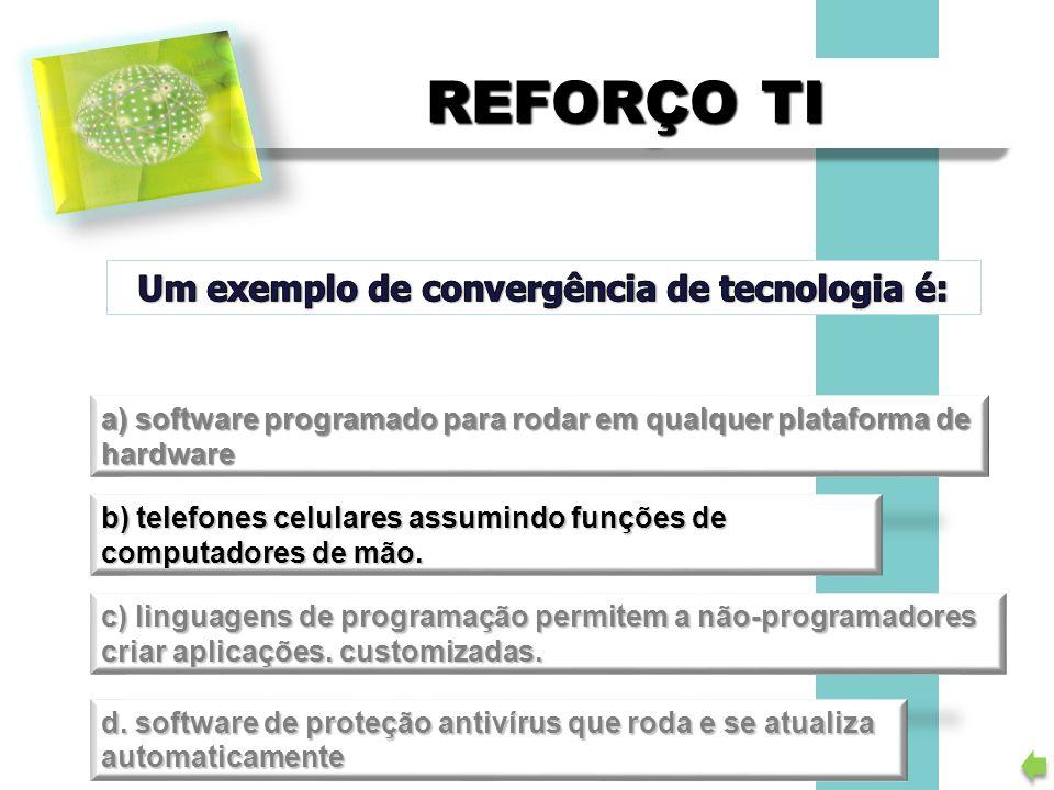REFORÇO TI a) software programado para rodar em qualquer plataforma de hardware b) telefones celulares assumindo funções de computadores de mão. c) li