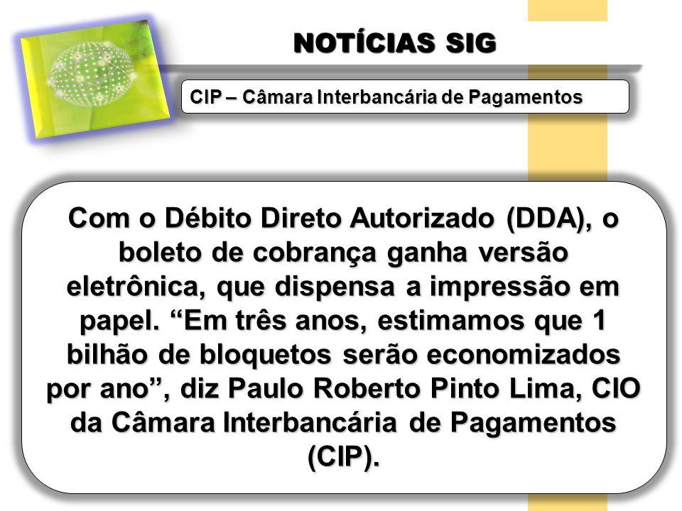 NOTÍCIAS SIG Com o Débito Direto Autorizado (DDA), o boleto de cobrança ganha versão eletrônica, que dispensa a impressão em papel. Em três anos, esti