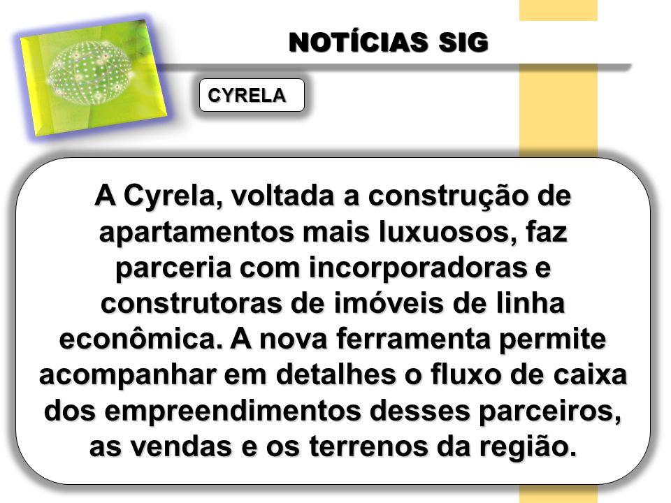 NOTÍCIAS SIG CYRELA A Cyrela, voltada a construção de apartamentos mais luxuosos, faz parceria com incorporadoras e construtoras de imóveis de linha e