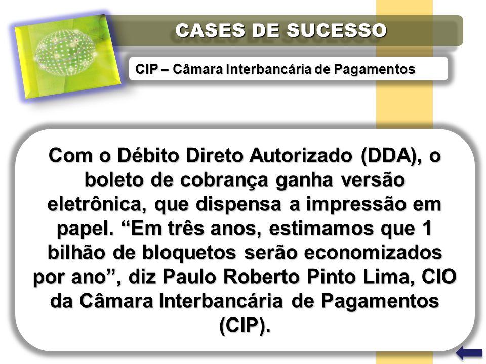 CASES DE SUCESSO Com o Débito Direto Autorizado (DDA), o boleto de cobrança ganha versão eletrônica, que dispensa a impressão em papel. Em três anos,