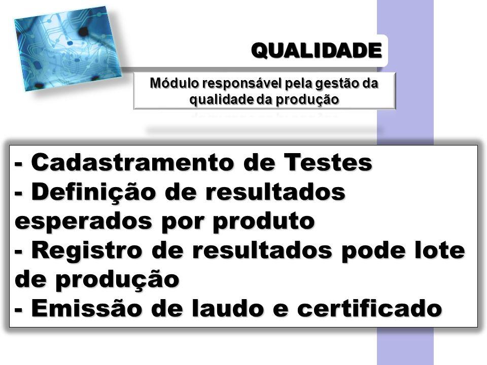 QUALIDADEQUALIDADE - Cadastramento de Testes - Definição de resultados esperados por produto - Registro de resultados pode lote de produção - Emissão