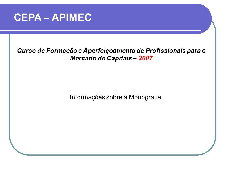 Trabalho Final: Monografia sobre qualquer um dos temas tratados no Curso; CEPA – APIMEC Informações sobre a Monografia Curso de Formação e Aperfeiçoam