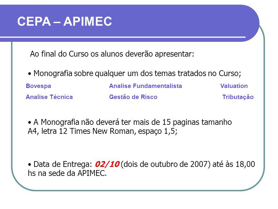 Ao final do Curso os alunos deverão apresentar: Data de Entrega: 02/10 (dois de outubro de 2007) até às 18,00 hs na sede da APIMEC. A Monografia não d