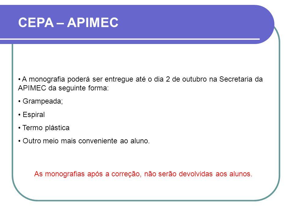 CEPA – APIMEC A monografia poderá ser entregue até o dia 2 de outubro na Secretaria da APIMEC da seguinte forma: Grampeada; Espiral Termo plástica Out