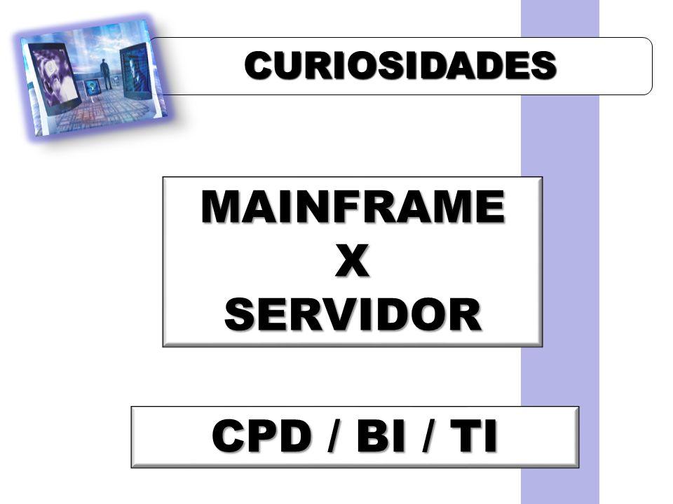 CURIOSIDADES MAINFRAME X SERVIDOR CPD / BI / TI CPD / BI / TI